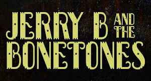 Jerry B and the Bone Tones